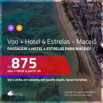 Promoção de <b>PASSAGEM + HOTEL 4 ESTRELAS</b> para <b>MACEIÓ</b>! A partir de R$ 875, por pessoa, quarto duplo, c/ taxas!