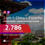 Promoção de Passagens 2 em 1 – <b>CHINA: Xangai + ESPANHA: Madri</b>! A partir de R$ 2.786, todos os trechos, c/ taxas!