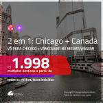Promoção de Passagens 2 em 1 – <b>CHICAGO + CANADÁ: Vancouver</b>! A partir de R$ 1.998, todos os trechos, c/ taxas!