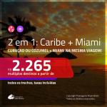 Promoção de Passagens 2 em 1 – <b>CARIBE: Cozumel ou Curaçao + MIAMI</b>! A partir de R$ 2.265, todos os trechos, c/ taxas!
