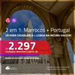 Promoção de Passagens 2 em 1 – <b>MARROCOS: Casablanca + PORTUGAL: Lisboa</b>! A partir de R$ 2.297, todos os trechos, c/ taxas!