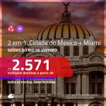 Promoção de Passagens 2 em 1 – <b>CIDADE DO MEXICO + MIAMI</b>! A partir de R$ 2.571, todos os trechos, c/ taxas!