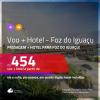 Promoção de <b>PASSAGEM + HOTEL</b> para <b>FOZ DO IGUAÇU</b>! A partir de R$ 454, por pessoa, quarto duplo, c/ taxas!