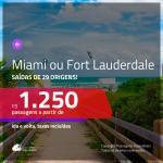 Promoção de Passagens para <b> MIAMI ou FORT LAUDERDALE</b>! A partir de R$ 1.250, ida e volta, c/ taxas!