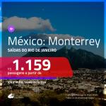 Promoção de Passagens para o <b>MÉXICO: Monterrey</b>! A partir de R$ 1.159, ida e volta, c/ taxas!