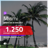 Promoção de Passagens para <b>MIAMI</b>! A partir de R$ 1.250, ida e volta, c/ taxas!