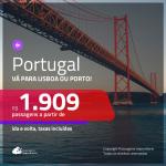 Promoção de Passagens para <b>PORTUGAL: Lisboa ou Porto</b>! A partir de R$ 1.909, ida e volta, c/ taxas!