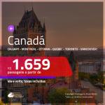 Promoção de Passagens para o <b>CANADÁ: Calgary, Montreal, Ottawa, Quebec, Toronto ou Vancouver</b>! A partir de R$ 1.659, ida e volta, c/ taxas!