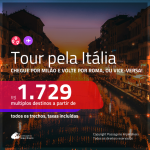 Tour pela <b>Itália</b>! Chegue por <b>Milão</b>, e vá embora por <b>Roma</b> ou vice-versa! A partir de R$ 1.729, todos os trechos, c/ taxas!