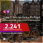 Promoção de Passagens 2 em 1 – <b>AMSTERDAM + PORTUGAL: Lisboa ou Porto</b>! A partir de R$ 2.241, todos os trechos, c/ taxas!