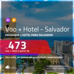 Promoção de <b>PASSAGEM + HOTEL</b> para <b>SALVADOR</b>! A partir de R$ 473, por pessoa, quarto duplo, c/ taxas!