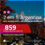 Promoção de Passagens 2 em 1 – <b>ARGENTINA: Bariloche, Cordoba, El Calafate, Jujuy, Mendoza, Rosario ou Ushuaia + BUENOS AIRES</b>! A partir de R$ 859, todos os trechos, c/ taxas!