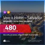 Promoção de <b>PASSAGEM + HOTEL</b> para <b>SALVADOR</b>! A partir de R$ 480, por pessoa, quarto duplo, c/ taxas!