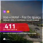 Promoção de <b>PASSAGEM + HOTEL</b> para <b>FOZ DO IGUAÇU</b>, com café da manhã! A partir de R$ 411, por pessoa, quarto duplo, c/ taxas!