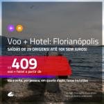 Promoção de <b>PASSAGEM + HOTEL</b> para <b>FLORIANÓPOLIS</b>! A partir de R$ 409, por pessoa, quarto duplo, c/ taxas!
