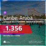Promoção de Passagens para <b>ARUBA</b>! Saindo de MANAUS a partir de R$ 1.356; BRASÍLIA e BELO HORIZONTE a partir de R$ 2.274, ida e volta, c/ taxas!