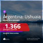 Promoção de Passagens para a <b>ARGENTINA: Ushuaia</b>! A partir de R$ 1.366, ida e volta, c/ taxas!