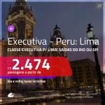 Passagens em <b>CLASSE EXECUTIVA</b> para o <b>PERU: Lima</b>! A partir de R$ 2.474, ida e volta, c/ taxas!