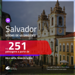 Promoção de Passagens para <b>SALVADOR</b>! A partir de R$ 251, ida e volta, c/ taxas!