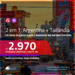 Promoção de Passagens 2 em 1 – <b>ARGENTINA: Buenos Aires + TAILÂNDIA: Bangkok</b>! A partir de R$ 2.970, todos os trechos, c/ taxas!