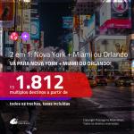 Promoção de Passagens 2 em 1 – <b>NOVA YORK + MIAMI ou ORLANDO</b>! A partir de R$ 1.812, todos os trechos, c/ taxas!