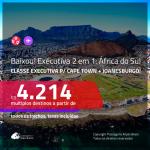 BAIXOU! MUITO BOM! Promoção de Passagens 2 em 1 em <b>CLASSE EXECUTIVA</b> – <b>ÁFRICA DO SUL: Cape Town + Joanesburgo</b>! A partir de R$ 4.214, todos os trechos, c/ taxas!
