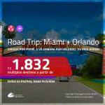 Road Trip <b>Flórida</b>! Chegue por <b>MIAMI</b>, e vá embora por <b>ORLANDO</b>, ou vice-versa! A partir de R$ 1.832, todos os trechos, c/ taxas!
