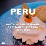 Gastronomia peruana: 5 restaurantes para degustar em Lima