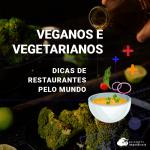 Dicas de restaurantes vegetarianos e veganos pelo mundo