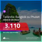Promoção de Passagens para a <b>TAILÂNDIA: Bangkok ou Phuket</b>! A partir de R$ 3.110, ida e volta, c/ taxas!