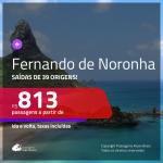 Seleção de Passagens para <b>FERNANDO DE NORONHA</b>! A partir de R$ 813, ida e volta, c/ taxas!