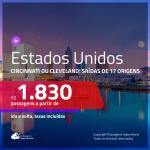 Promoção de Passagens para os <b>ESTADOS UNIDOS: Cincinnati ou Cleveland</b>! A partir de R$ 1.830, ida e volta, c/ taxas!