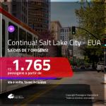 CONTINUA!!! Promoção de Passagens para os <b>EUA: Salt Lake City</b>! A partir de R$ 1.765, ida e volta, c/ taxas!