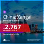 Passagens para a <b>CHINA: Xangai</b>! A partir de R$ 2.767, ida e volta, c/ taxas!