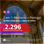Promoção de Passagens 2 em 1 – <b>PORTUGAL: Lisboa ou Porto + MARROCOS: Casablanca</b>! A partir de R$ 2.296, todos os trechos, c/ taxas!
