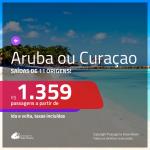 Promoção de Passagens para <b>ARUBA ou CURAÇAO</b>! A partir de R$ 1.359 saindo de MANAUS, outras origens a partir de R$ 2.053 ida e volta, c/ taxas!