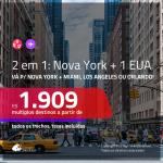 Promoção de Passagens 2 em 1 – <b>NOVA YORK + MIAMI, LOS ANGELES ou ORLANDO</b>! A partir de R$ 1.909, todos os trechos, c/ taxas!