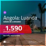 Promoção de Passagens para a <b>ANGOLA: Luanda</b>! A partir de R$ 1.590, ida e volta, c/ taxas!