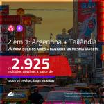 Promoção de Passagens 2 em 1 – <b>ARGENTINA: Buenos Aires + TAILÂNDIA: Bangkok</b>! A partir de R$ 2.925, todos os trechos, c/ taxas!