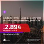 AINDA DÁ TEMPO! <b>DUBAI</b>, voando Emirates! Passagens de ida e volta, a partir de R$ 2.894, com taxas incluídas! Datas até Junho/20!