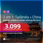 Promoção de Passagens 2 em 1 – <b>TAILÂNDIA: Bangkok + CHINA: Xangai ou Pequim</b>! A partir de R$ 3.099, todos os trechos, c/ taxas! Datas para viajar em Novembro/2019!