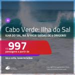 Passagens para a <b>ILHA DO SAL, Cabo Verde, na África</b>! A partir de R$ 997, ida e volta, c/ taxas!