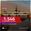 Promoção de Passagens 2 em 1 – <b>CIDADE DO PANAMÁ + PERU: Lima</b>! A partir de R$ 1.546, todos os trechos, c/ taxas!