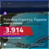 Promoção de Passagens para a <b>POLINÉSIA FRANCESA: Papeete</b>! A partir de R$ 3.914, ida e volta, c/ taxas!