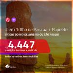 Promoção de Passagens 2 em 1 – <b>ILHA DE PASCOA + PAPEETE, na Polinésia Francesa</b>! A partir de R$ 4.447, todos os trechos, c/ taxas!