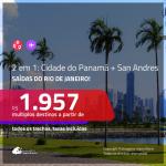 Promoção de Passagens 2 em 1 para <b>COLÔMBIA + PANAMÁ</b> – Vá para: <b>Cidade do Panamá + San Andres</b>! A partir de R$ 1.957, todos os trechos, c/ taxas!