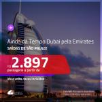 AINDA DÁ TEMPO! <b>DUBAI</b>, voando Emirates! Passagens de ida e volta, a partir de R$ 2.897, com taxas incluídas!