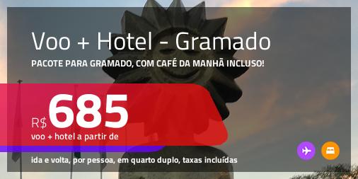 Promoção de <b>PASSAGEM + HOTEL</b> para <b>GRAMADO</b>, com café da manhã incluso! A partir de R$ 685, por pessoa, quarto duplo, c/ taxas!