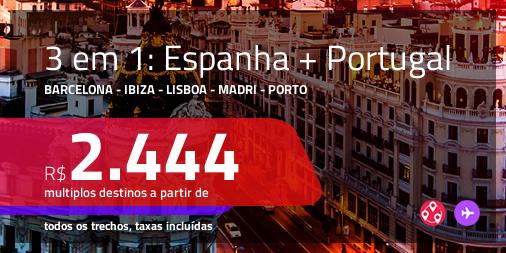 Promoção de Passagens 3 em 1 para a <b>ESPANHA + PORTUGAL</b> – Escolha 3 entre: <b>Barcelona, Ibiza, Lisboa, Madri ou Porto</b>! A partir de R$ 2.444, todos os trechos, c/ taxas!