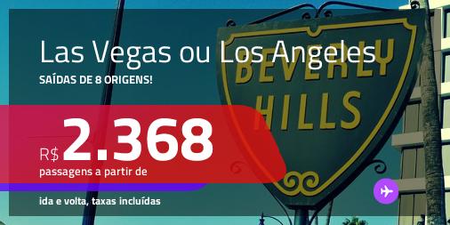 Promoção de Passagens para <b>LOS ANGELES ou LAS VEGAS</b>! A partir de R$ 2.368, ida e volta, c/ taxas!